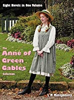 The Anne of Green Gables Collection: Anne of Green Gables, Anne of Avonlea, Anne of the Island, Anne of Windy Poplars (or Anne of Windy Willows), Anne's House of Dreams, Anne of Ingleside, Rainbow Valley (Anne of Green Gables #1-8)