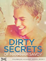 The Dirty Secrets of Markham Savoy (Colebrook Confessions, #1)