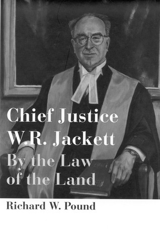 Chief Justice W.R. Jackett: By the Law of the Land  by  Richard W. Pound