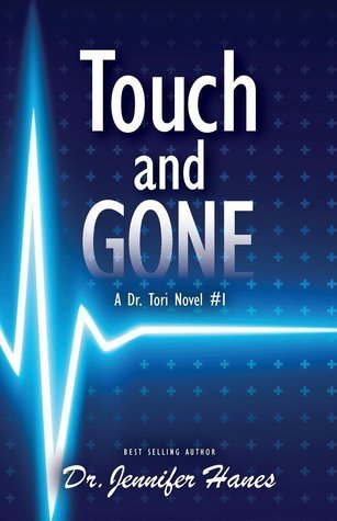 Touch and Gone (Dr. Tori, #1)  by  Jennifer Hanes