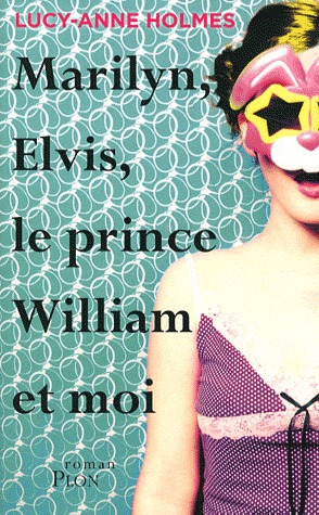Marilyn, Elvis, le prince William et moi Lucy-Anne Holmes