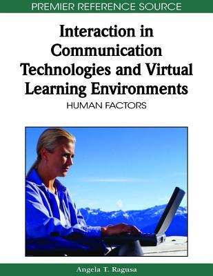 Interaction in Communication Technologies and Virtual Learning Environments: Human Factors Angela T. Ragusa