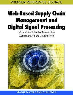 Web-Based Supply Chain Management and Digital Signal Processing: Methods for Effective Information Administration and Transmission Manjunath Ramachandra