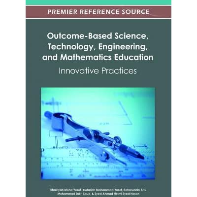 Outcome-Based Science, Technology, Engineering, and Mathematics Education: Innovative Practices - Khairiyah Yusof, Naziha Azli