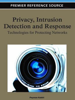 Privacy, Intrusion Detection and Response: Technologies for Protecting Networks Peyman Kabiri