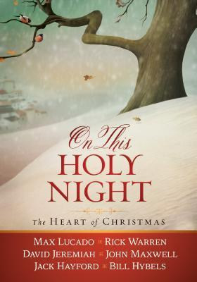 On This Holy Night: The Heart of Christmas  by  Max Lucado