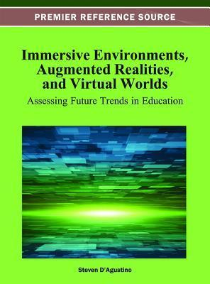 Immersive Environments, Augmented Realities, and Virtual Worlds: Assessing Future Trends in Education  by  Steven Dagustino