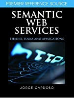 Semantic Web Services: Theory, Tools, and Applications