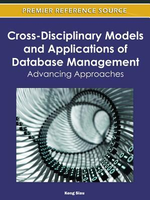 Cross-Disciplinary Models and Applications of Database Management: Advancing Approaches  by  Keng Siau