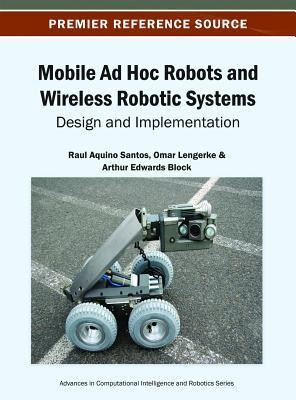 Mobile Ad Hoc Robots and Wireless Robotic Systems: Design and Implementation Raul Aquino Santos