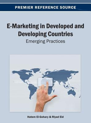 E-Marketing in Developed and Developing Countries: Emerging Practices  by  Hatem El-Gohary