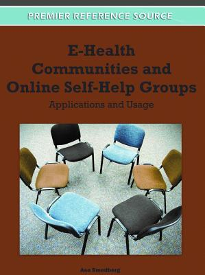 E-Health Communities and Online Self-Help Groups: Applications and Usage  by  Asa Smedberg