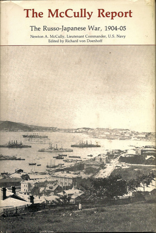 The McCully Report: The Russo-Japanese War, 1904-05  by  Newton A. McCully