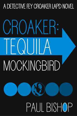 Croaker: Tequila Mockingbird (Fay Croaker Novels - Book 3)  by  Paul Bishop