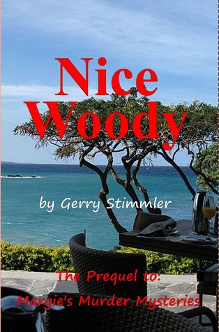 Nice Woody  A Prequel to Margies Murder Mysteries  by  Gerry Stimmler