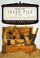 From The Trash Pile To The Treasure Chest
