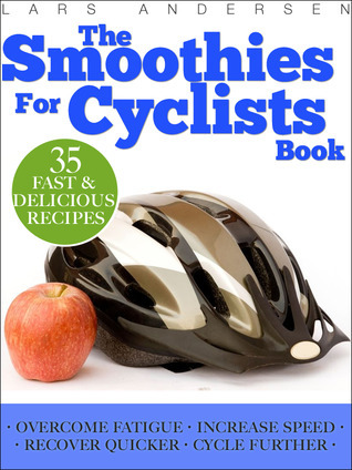 Smoothies for Cyclists: Optimal Nutrition Guide and Recipes to Support the Cycling Athletes Training (Food for Fitness Series)  by  Lars Andersen