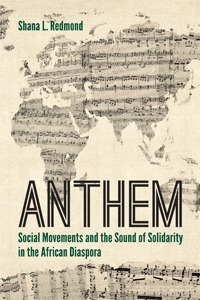 Anthem: Social Movements and the Sound of Solidarity in the African Diaspora  by  Shana L Redmond