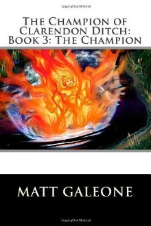 The Champion (The Champion of Clarendon Ditch, #3)  by  Matt Galeone