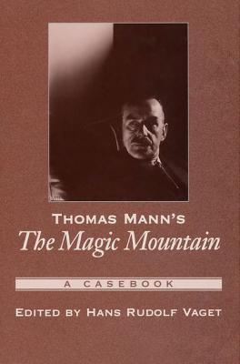 Thomas Manns The Magic Mountain: A Casebook (Casebooks in Criticism)  by  Hans R. Vaget