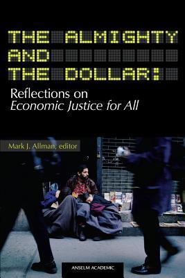 The Almighty and The Dollar: Reflections on Economic Justice For All Mark J. Allman