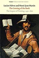The Coming of the Book: The Impact of Printing, 1450-1800 (World History)