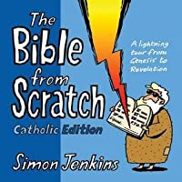 The Bible from Scratch Catholic Edition