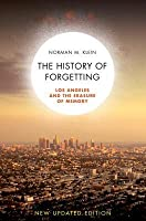 The History of Forgetting: Los Angeles and the Erasure of Memory, New and Fully Updated Edition