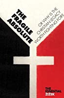 The Fragile Absolute: Or, Why Is the Christian Legacy Worth Fighting For (The Essential Zizek)