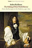 The Making of New World Slavery: From the Baroque to the Modern, 1492-1800