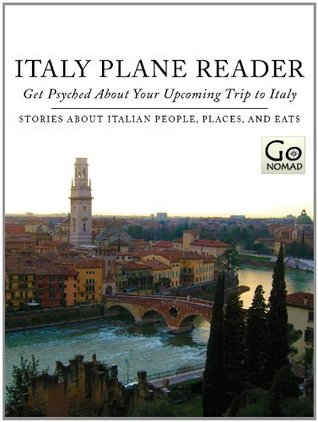 Italy Plane Reader: Get Psyched About Your Upcoming Trip to Italy - Stories about Italian People, Places and Eats  by  Max Hartshorne