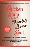 Chicken Soup for the Chocolate Lover's Soul: Indulging Our Sweetest Moments