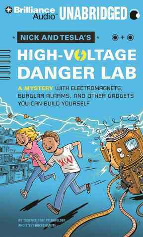 Nick and Teslas High-Voltage Danger Lab: A Mystery with Electromagnets, Burglar Alarms, and Other Gadgets You Can Build Yourself Bob Pflugfelder