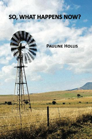 So, What Happens Now?  by  Pauline Hollis