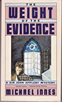 The Weight of the Evidence: A Sir John Appleby Mystery