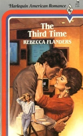 The Third Time (Harlequin American Romance #74)  by  Rebecca Flanders
