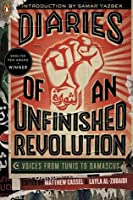 Diaries of an Unfinished Revolution: Voices from Tunis to Damascus
