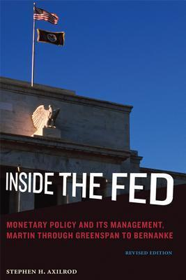 Inside the Fed: Monetary Policy and Its Management, Martin Through Greenspan to Bernanke  by  Stephen H Axilrod