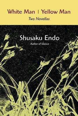 White Man/Yellow Man: Two Novellas  by  Shūsaku Endō