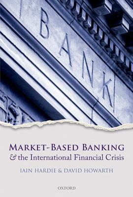 Market-Based Banking and the International Financial Crisis Iain Hardie