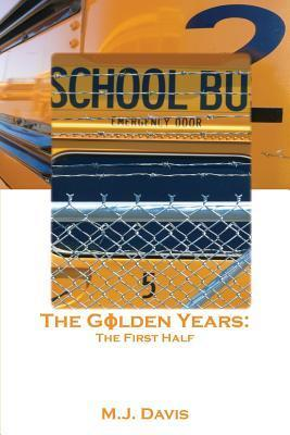 The Golden Years: The First Half  by  M.J. Davis