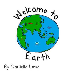 Welcome to Earth Danielle Lowe