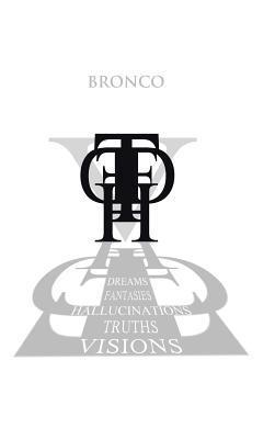 Dreams, Fantasies, Hallucinations, Truths and Visions Bronco