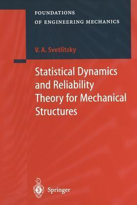 Statistical Dynamics and Reliability Theory for Mechanical Structures  by  Valery A. Svetlitsky