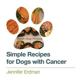 Simple Recipes for Dogs with Cancer Jennifer Erdman