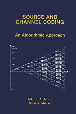 Source and Channel Coding: An Algorithmic Approach John B Anderson