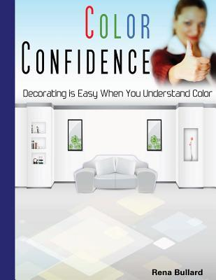 Color Confidence: Decorating Is Easy When You Understand Color.  by  Rena Bullard