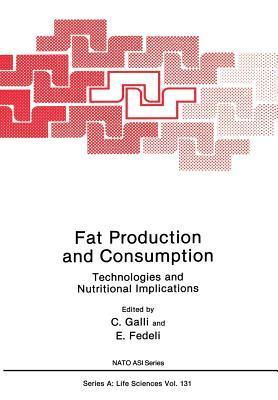 Fat Production and Consumption: Technologies and Nutritional Implications  by  Corraldo Galli