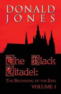 The Black Citadel: The Beginning of the End: Volume 1  by  Donald Jones