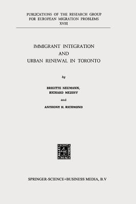 Immigrant Integration And Urban Renewal In Toronto  by  B. Neumann